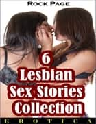 Erotica: 6 Lesbian Sex Stories Collection ebook by Rock Page