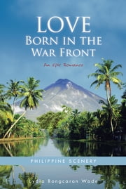 Love Born in the War Front - An Epic Romance ebook by Lydia Bongcaron Wade