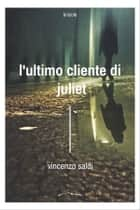 L'ultimo cliente di Juliet ebook by Vincenzo Saldì,Giuseppe Novella