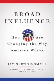 Broad Influence - How Women Are Changing the Way Washington Works ebook by Jay Newton-Small