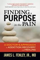 Finding a Purpose in the Pain ebook by James L. Fenley, Jr.