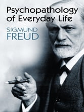 Psychopathology of Everyday Life ebook by Sigmund Freud