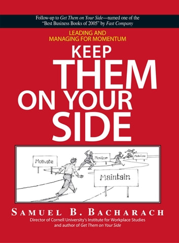 Keep them on your Side - Leading and Managing for Momentum ebook by Samuel B Bacharach