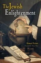 The Jewish Enlightenment ebook by Shmuel Feiner, Chaya Naor