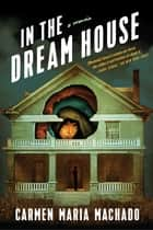 In the Dream House - A Memoir e-bog by Carmen Maria Machado