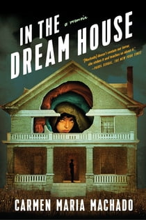 In the Dream House - A Memoir e-bok by Carmen Maria Machado