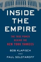 Inside the Empire - The True Power Behind the New York Yankees ekitaplar by Bob Klapisch, Paul Solotaroff