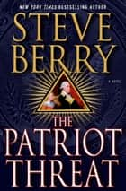 The Patriot Threat ebook by Steve Berry