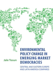 Environmental Policy Change in Emerging Market Democracies - Eastern Europe and Latin America Compared ebook by Jale Tosun