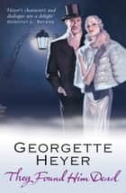 They Found Him Dead ebook by Georgette Heyer