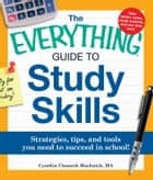 The Everything Guide to Study Skills - Strategies, tips, and tools you need to succeed in school! ebook by Cynthia C Muchnick