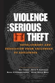 Violence and Serious Theft - Development and Prediction from Childhood to Adulthood ebook by Rolf Loeber,David P. Farrington,Magda Stouthamer-Loeber,Helene Raskin White