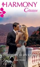 Prigionieri di un sogno ebook by Kate Walker