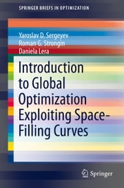 Introduction to Global Optimization Exploiting Space-Filling Curves ebook by Yaroslav D. Sergeyev,Roman G. Strongin,Daniela Lera