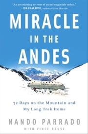 Miracle in the Andes - 72 Days on the Mountain and My Long Trek Home ebook by Kobo.Web.Store.Products.Fields.ContributorFieldViewModel