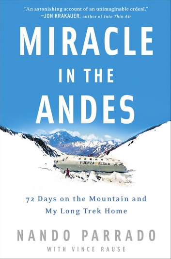 Miracle in the Andes - 72 Days on the Mountain and My Long Trek Home ebook by Nando Parrado