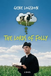 The Lords of Folly - A Novel ebook by Gene Logsdon