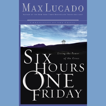 Six Hours One Friday Audiobook By Max Lucado 9781418591571