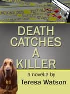 Death Catches A Killer ebook by Teresa Watson