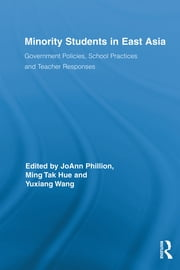 Minority Students in East Asia - Government Policies, School Practices and Teacher Responses ebook by JoAnn Phillion,Ming Tak Hue,Yuxiang Wang
