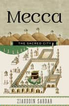 Mecca - The Sacred City ebook by Ziauddin Sardar