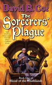 The Sorcerers' Plague - Book One of Blood of the Southlands ebook by David B. Coe
