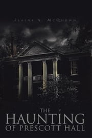 The Haunting of Prescott Hall ebook by Elaine A. McQuown