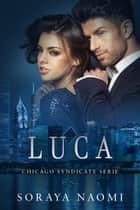 Luca - Chicago Syndicate serie, #2 ebook by Soraya Naomi
