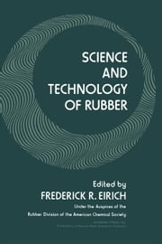 Science and Technology of Rubber ebook by Eirich, Frederick R.