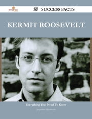 Kermit Roosevelt 27 Success Facts - Everything you need to know about Kermit Roosevelt ebook by Jacqueline Maldonado