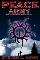 Peace Army, Book 2 of the Peace Warrior Trilogy ebook by Steven L. Hawk
