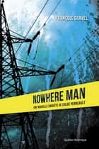 Nowhere Man - Les Enquêtes de Chloé Perreault ebook by François Gravel