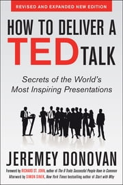 How to Deliver a TED Talk: Secrets of the World's Most Inspiring Presentations, revised and expanded new edition, with a foreword by Richard St. John and an afterword by Simon Sinek ebook by Jeremey Donovan