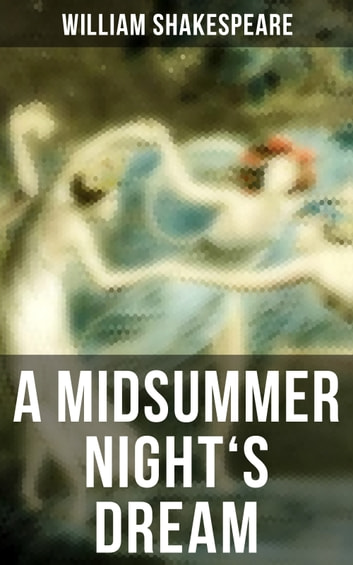 an overview of a midsummer nights dream a play by william shakespeare