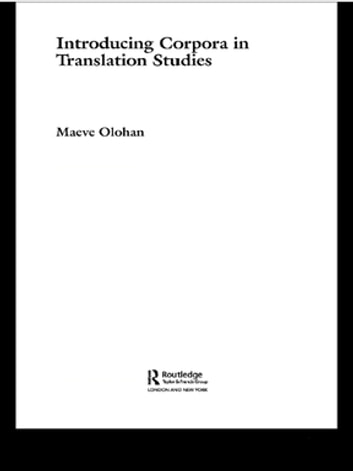 Introducing Corpora in Translation Studies ebook by Maeve Olohan