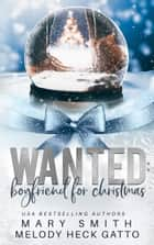 Wanted: Boyfriend for Christmas ebook by Mary Smith, Melody Heck Gatto