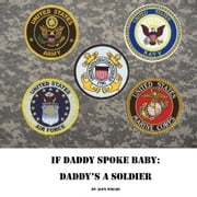 Daddy's a Soldier - If Daddy spoke Baby ebook by Alex Willis