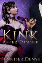 Kink After Dinner ebook by Jennifer Denys