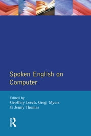Spoken English on Computer - Transcription, Mark-Up and Application ebook by Geoffrey Leech,Greg Myers,Jenny (All Lecturers, Department Of Linguistics And Modern English, Lancaster University) Thomas