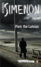 Pietr the Latvian - Inspector Maigret #1 ebook by Georges Simenon, David Bellos