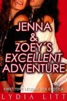 Jenna and Zoey's Excellent Adventure: First Time Lesbian Sex Erotica ebook by Lydia Litt