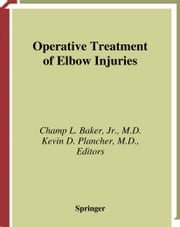 Operative Treatment of Elbow Injuries ebook by Champ L. Jr. Baker,B.F. Morrey,Kevin D. Planscher