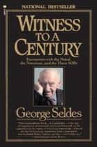 Witness to a Century ebook by George Seldes