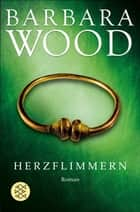 Herzflimmern - Roman ebook by Barbara Wood, Mechtild Sandberg