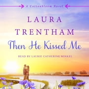 Then He Kissed Me - A Cottonbloom Novel audiobook by Laura Trentham