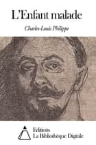 L'Enfant malade ebook by Charles-Louis Philippe