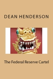 The Federal Reserve Cartel ebook by Dean Henderson