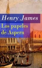 Los papeles de Aspern ebook by Henry James