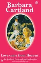 56 Love Came From Heaven ebook by Barbara Cartland