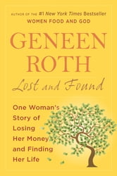 Lost and Found - One Woman's Story of Losing Her Money and Finding Her Life ebook by Geneen Roth